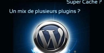 Quel plugin de cache pour Wordpress ?